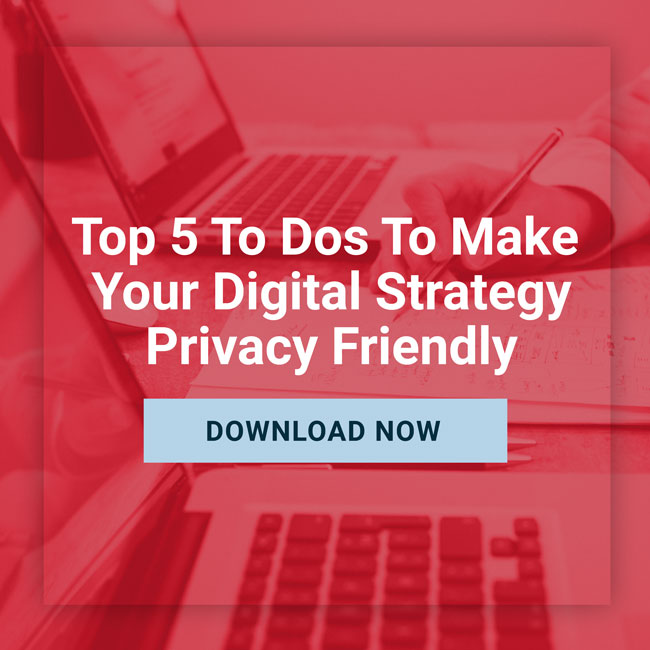 Top 5 To Dos to Make Your Digital Strategy Privacy-Friendly