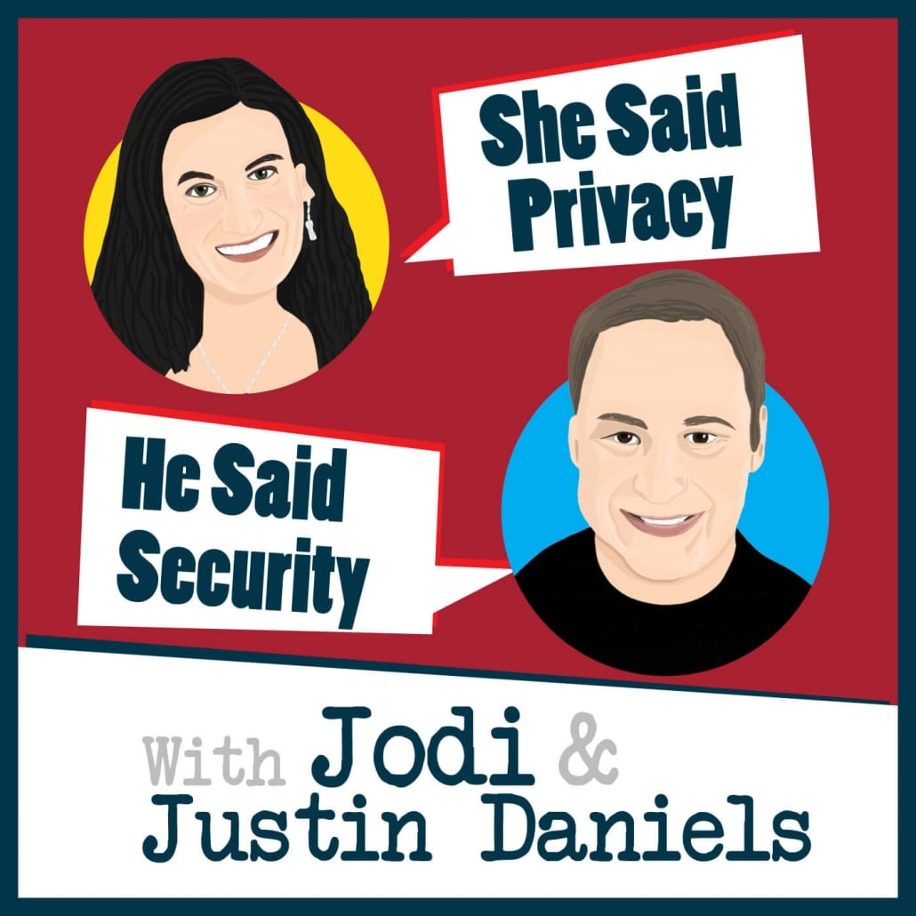 She Said Privacy, He Said Security with Jodi & Justin Daniels